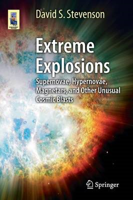Extreme Explosions: Supernovae, Hypernovae, Magnetars, and Other Unusual Cosmic Blasts (BOK)