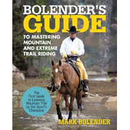 Bolender's Guide to Mastering Mountain and Extreme Trail Rid (BOK)