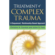 Treatment of Complex Trauma: A Sequenced, Relationship-Based Approach (BOK)