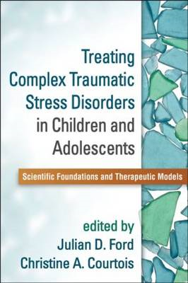 Treating Complex Traumatic Stress Disorders in Children and Adolescents: Scientific Foundations and (BOK)