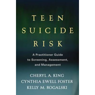 Teen Suicide Risk: A Practitioner Guide to Screening, Assessment, and Management (BOK)