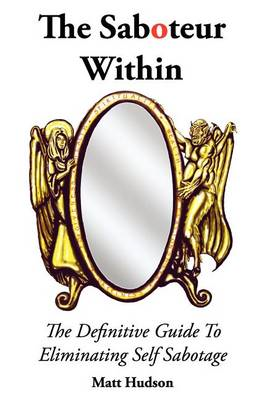 The Saboteur Within: The Definitive Guide to Overcoming Self Sabotage (BOK)