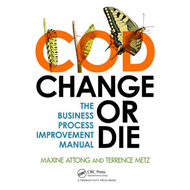 Change or Die - The Business Process Improvement Manual (BOK)