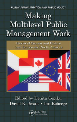 Making Multilevel Public Management Work: Stories of Success and Failure from Europe and North Ameri (BOK)