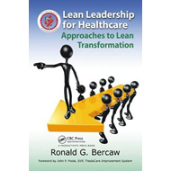 Lean Leadership for Healthcare: Approaches to Lean Transformation (BOK)