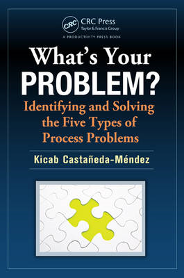 What's Your Problem? Identifying and Solving the Five Types of Process Problems (BOK)