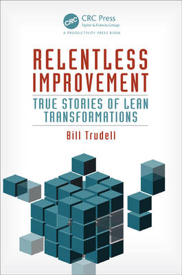 Relentless Improvement: True Stories of Lean Transformations (BOK)
