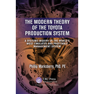 The Modern Theory of the Toyota Production System: A Systems Inquiry of the World's Most Emulated an (BOK)