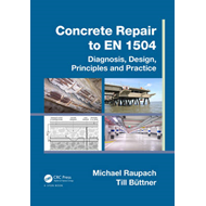 Concrete Repair to EN 1504: Diagnosis, Design, Principles and Practice (BOK)