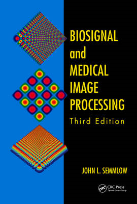 Biosignal and Medical Image Processing, Third Edition (BOK)