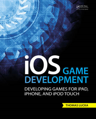 iOS Game Development: Developing Games for iPad, iPhone, and iPod Touch (BOK)
