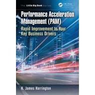 Performance Acceleration Management (PAM): Rapid Improvement to Your Key Performance Drivers (BOK)