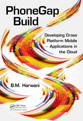 PhoneGap Build: Developing Cross Platform Mobile Applications in the Cloud (BOK)