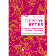 Expert Bytes: Computer Expertise in Forensic Documents - Players, Needs, Resources and Pitfalls (BOK)