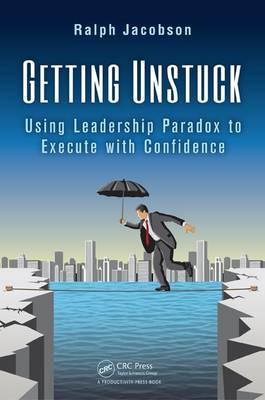 Getting Unstuck: Using Leadership Paradox to Execute with Confidence (BOK)