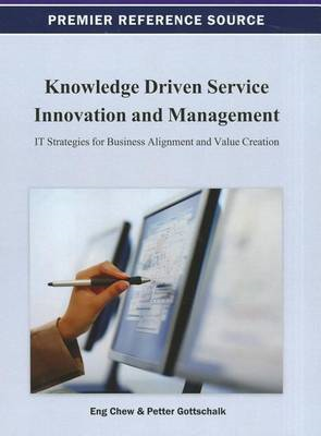 Knowledge Driven Service Innovation and Management: It Strategies for Business Alignment and Value C (BOK)