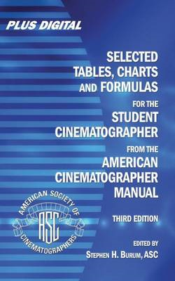 Selected Tables, Charts and Formulas for the STUDENT CINEMATOGRAPHER from the AMERICAN CINEMATOGRAPH (BOK)