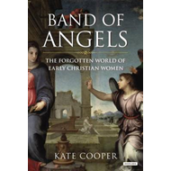 Band of Angels: The Forgotten World of Early Christian Women (BOK)