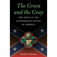 The Green and the Gray: The Irish in the Confederate States of America (BOK)