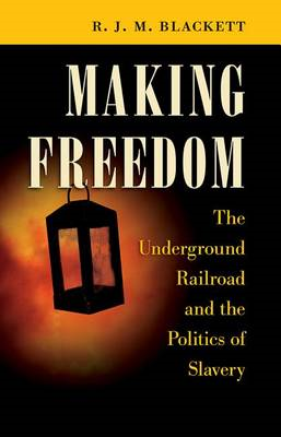 Making Freedom: The Underground Railroad and the Politics of Slavery (BOK)