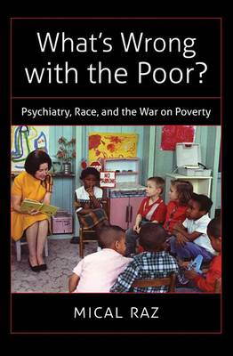 What's Wrong with the Poor?: Psychiatry, Race, and the War on Poverty (BOK)
