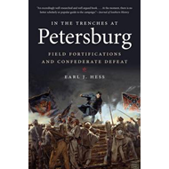 In the Trenches at Petersburg: Field Fortifications and Confederate Defeat (BOK)