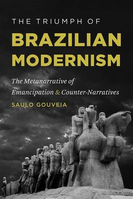 The Triumph of Brazilian Modernism: The Metanarrative of Emancipation and Counter-Narratives (BOK)