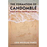 The Formation of Candomble: Vodun History and Ritual in Brazil (BOK)
