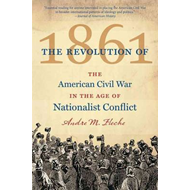The Revolution of 1861: The American Civil War in the Age of Nationalist Conflict (BOK)