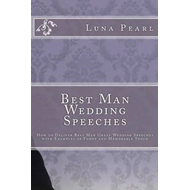 Best Man Wedding Speeches: How to Deliver Best Man Great Wedding Speeches with Examples of Funny and (BOK)