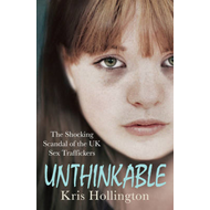 Unthinkable: The Shocking Scandal of Britain's Trafficked Children (BOK)