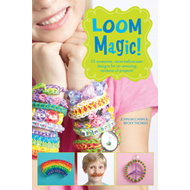 Loom Magic!: 25 Awesome, Never-Before-Seen Designs for an Am (BOK)