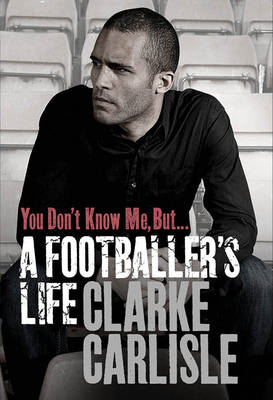 You Don't Know Me, But ...: A Footballer's Life (BOK)
