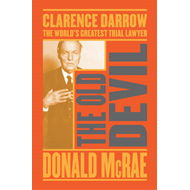 The Old Devil: Clarence Darrow: The World's Greatest Trial Lawyer (BOK)