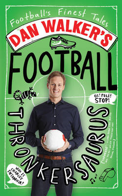 Dan Walker's Football Thronkersaurus: Football's Finest Tales (BOK)
