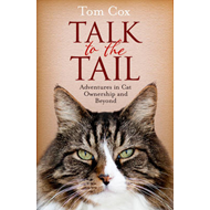 Talk to the Tail: Adventures in Cat Ownership and Beyond (BOK)