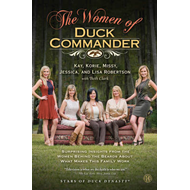 The Women of Duck Commander: Surprising Insights from the Women behind the Beards about what Makes t (BOK)