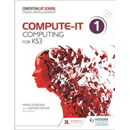 Compute-IT: Student's Book 1 - Computing for KS3 (BOK)