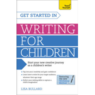 Get Started in Writing for Children: Teach Yourself (BOK)