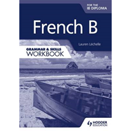 French B for the IB Diploma Grammar & Skills Workbook (BOK)
