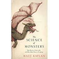 The Science of Monsters: Why Monsters Came to be and What Made Them So Terrifying (BOK)