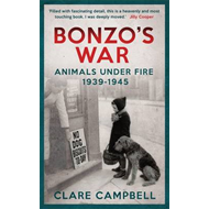 Bonzo's War: Animals Under Fire, 1939 -1945 (BOK)