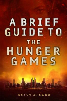 Brief Guide To The Hunger Games (BOK)