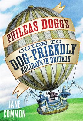 Phileas Dogg's Guide to Dog Friendly Holidays in Britain (BOK)
