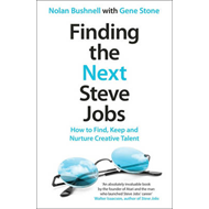 Finding the Next Steve Jobs: How to Find, Keep and Nurture Creative Talent (BOK)