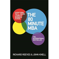 The 80 Minute MBA: Everything You'll Never Learn at Business School (BOK)