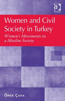 Women and Civil Society in Turkey: Women's Movements in a Muslim Society (BOK)