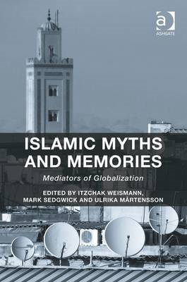 Islamic Myths and Memories: Mediators of Globalization (BOK)