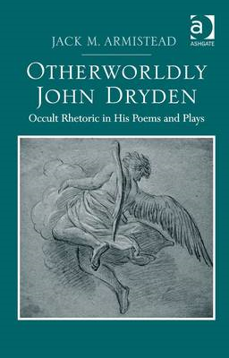 Otherworldly John Dryden: Occult Rhetoric in His Poems and Plays (BOK)