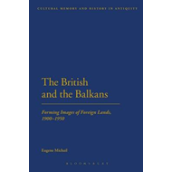 The British and The Balkans: Forming Images of Foreign Lands, 1900-1950 (BOK)